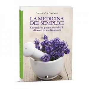 LA MEDICINA DEI SEMPLICI Curarsi con piante medicinali, alimenti e rimedi naturali