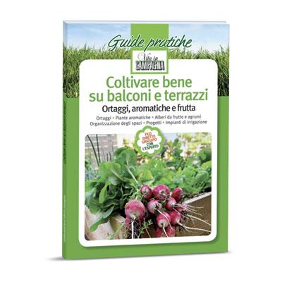 COLTIVARE BENE SU BALCONI E TERRAZZI Ortaggi, aromatiche e frutta